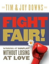 Fight Fair - Winning at Conflict without Losing at Love ebook by Joy Downs,Tim Downs