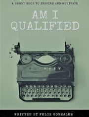 Am I Qualified... ebook by Felix Gonzalez