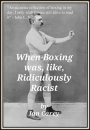 When Boxing Was, Like, Ridiculously Racist ebook by Ian Carey