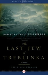 The Last Jew of Treblinka: A Memoir - A Memoir ebook by Chil Rajchman