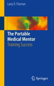 The Portable Medical Mentor - Training Success ebook by Larry D. Florman