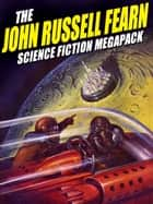 The John Russell Fearn Science Fiction MEGAPACK ® ebook by John Russell Fearn,Philip J. Harbottle Philip J. Harbottle