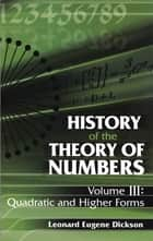 History of the Theory of Numbers, Volume III - Quadratic and Higher Forms ebook by Leonard Eugene Dickson