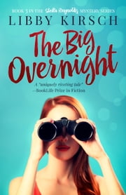 The Big Overnight - Book 3 in the Stella Reynolds Mystery Series ebook by Libby Kirsch