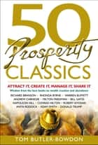 50 Prosperity Classics - Attract It, Create It, Manage It, Share It ebook by Tom Butler-Bowdon