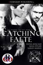 Catching Faete ebook by Elena Kincaid, Maia Dylan, Sarah Marsh