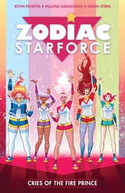 Zodiac Starforce Volume 2: Cries of the Fire Prince ebook by Kevin Panetta