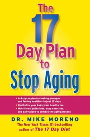 The 17 Day Plan to Stop Aging ebook by Dr. Mike Moreno