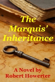 The Marquis' Inheritance ebook by Robert Howerter