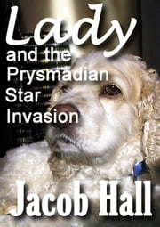 Lady and the Prysmadian Star Invasion ebook by Jacob Hall