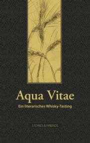 Aqua Vitae - Ein literarisches Whisky-Tasting ebook by Kobo.Web.Store.Products.Fields.ContributorFieldViewModel