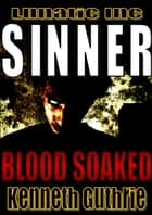 Blood Soaked (Sinner Action Horror Series #1) ebook by Kenneth Guthrie