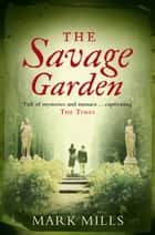 The Savage Garden ebook by Mark Mills