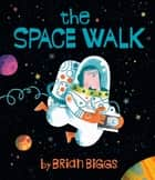 The Space Walk ebook by Brian Biggs, Brian Biggs, Jeremy Arthur