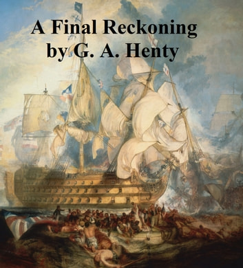 A Final Reckoning, A Tale of Bush Life in Australia ebook by G. A. Henty
