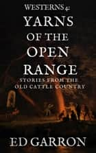 Westerns 4: Yarns Of The Open Range - WILDCARD WESTERNS, #4 ebook by Ed Garron