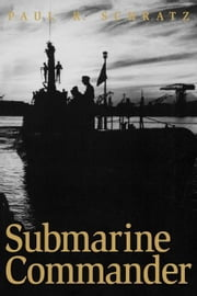 Submarine Commander: A Story of World War II and Korea ebook by Schratz, Paul R.