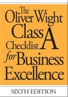 The Oliver Wight Class A Checklist for Business Excellence ebook by Oliver Wight International, Inc.