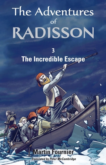 The Adventures of Radisson 3, The Incredible Escape ebook by Martin Fournier