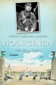North Carolina Aviatrix Viola Gentry - The Flying Cashier ebook by Jennifer Bean Bower,Cris Takacs