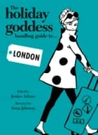 The Holiday Goddess Handbag Guide to London ebook by Holiday Goddess Team, Jessica Adams