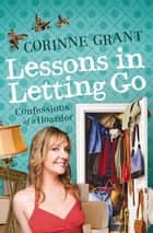 Lessons in Letting Go - Confessions of a hoarder ebook by Corinne Grant
