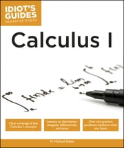 Idiot's Guides: Calculus I ebook by W. Michael Kelley