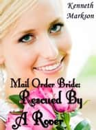 Mail Order Bride: Rescued By A Rover: A Historical Mail Order Bride Western Victorian Romance (Rescued Mail Order Brides Book 4) ebook by KENNETH MARKSON