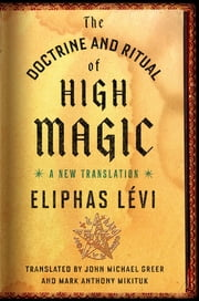 The Doctrine and Ritual of High Magic - A New Translation ebook by John Michael Greer,Mark Mikituk