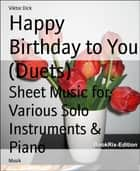 Happy Birthday to You (Duets) - Sheet Music for Various Solo Instruments & Piano eBook by Viktor Dick