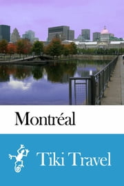 Montréal (Canada) Travel Guide - Tiki Travel ebook by Tiki Travel