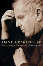 Everything Is Connected - The Power Of Music ebook by Daniel Barenboim