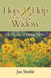 Hope and Help for the Widow - The Reality of Being Alone ebook by Jan Sheble