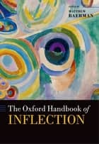 The Oxford Handbook of Inflection ebook by Matthew Baerman