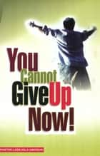 You Cannot Give Up Now ebook by Ladejola Abiodun