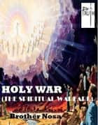 HOLY WAR (The Spiritual Warfare) ebook by Brother Nosa