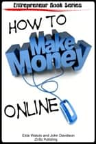 How to Make Money Online ebook by Elda Watulo,John Davidson