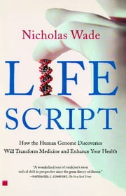 Life Script - How the Human Genome Discoveries Will Transform Medicine and Enhance Your Health ebook by Nicholas Wade