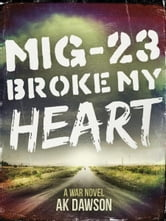 MiG-23 Broke my Heart ebook by AK Dawson