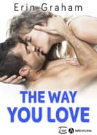 The Way You Love ebook by Erin Graham