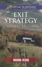 Exit Strategy (Mills & Boon Love Inspired Suspense) (Mission: Rescue, Book 3) ebook by Shirlee McCoy
