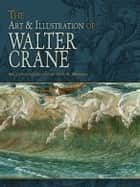 The Art & Illustration of Walter Crane ebook by Walter Crane, Jeff A. Menges