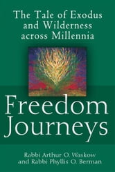 Freedom Journeys: The Tale of Exodus and Wilderness across Millennia ebook by Rabbi Arthur O. Waskow, Rabbi Phyllis O. Berman