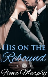His on the Rebound ebook by Fiona Murphy