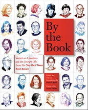 By the Book - Writers on Literature and the Literary Life from The New York Times Book Review ebook by Pamela Paul,Scott Turow