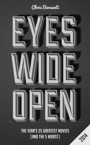 Eyes Wide Open 2014: The Year's 25 Greatest Movies (and the 5 Worst) ebook by Chris Barsanti