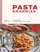 Pasta Grannies: The Official Cookbook - The Secrets of Italy's Best Home Cooks ebook by Vicky Bennison