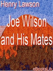 Joe Wilson and His Mates ebook by Lawson, Henry
