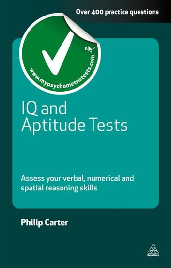 IQ and Aptitude Tests: Assess Your Verbal Numerical and Spatial Reasoning Skills - Assess Your Verbal Numerical and Spatial Reasoning Skills ebook by Philip Carter