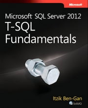 Microsoft SQL Server 2012 T-SQL Fundamentals ebook by Itzik Ben-Gan